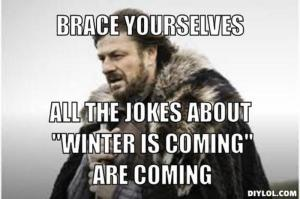 Ok, but for real. Winter is actually coming. So...